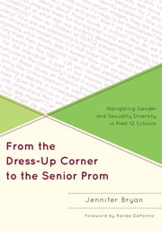 From the Dress-Up Corner to the Senior Prom - Navigating Gender and Sexuality Diversity in PreK-12 Schools ebook by Jennifer Bryan