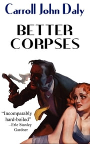 Better Corpses ebook by Carroll John Daly