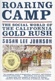 Roaring Camp: The Social World of the California Gold Rush ebook by Susan Lee Johnson, Ph.D.
