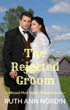 The Rejected Groom eBook by Ruth Ann Nordin