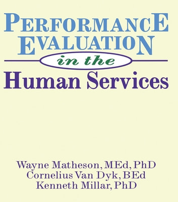 Performance Evaluation in the Human Services ebook by Simon Slavin,Wayne Matheson,Kenneth Millar,Cornelius Van Dyk