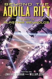Beyond the Aquila Rift: The Best of Alastair Reynolds ebook by Alastair Reynolds