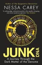 Junk DNA - A Journey Through the Dark Matter of the Genome ebook by Nessa Carey