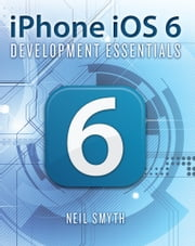 iPhone iOS 6 Development Essentials ebook by Neil Smyth