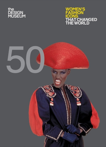 Fifty Women's Fashion Icons that Changed the World - Design Museum Fifty ebook by Lauren Cochrane,Design Museum Enterprise Limited