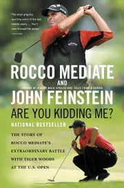 Are You Kidding Me? - The Story of Rocco Mediate's Extraordinary Battle with Tiger Woods at the US Open ebook by Rocco Mediate,John Feinstein