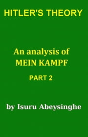Hitler's Theory - An Analysis of Mein Kampf (Part 2) ebook by Isuru Abeysinghe