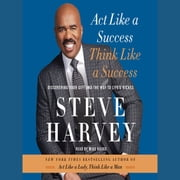 Act Like a Success, Think Like a Success - Discovering Your Gift and the Way to Life's Riches audiobook by Steve Harvey