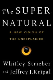 The Super Natural - A New Vision of the Unexplained ebook by Whitley Strieber,Jeffrey J. Kripal