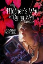 My Mother's Way of Dying Well ebook by Dianne Porter