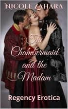The Chambermaid and the Madam - Rakes & Cyprians Regency Erotica, #6 ebook by Nicole Zahara