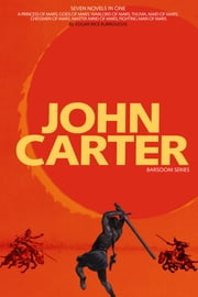John Carter: Barsoom Series (7 Novels) A Princess of Mars; Gods of Mars; Warlord of Mars; Thuvia, Maid of Mars; Chessmen of Mars; Master Mind of Mars; Fighting Man of Mars COMPLETE WITH ILLUSTRATIONS ebook by Edgar Rice Burroughs,J. Allan St. John