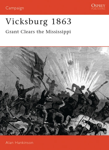 Vicksburg 1863 - Grant clears the Mississippi ebook by Alan Hankinson