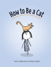 How to Be a Cat ebook by Lisa Swerling,Ralph Lazar