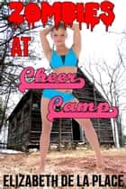 Zombies at Cheer Camp: A Lesbian Sex Story ebook by Elizabeth de la Place