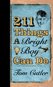 211 Things a Bright Boy Can Do ebook by Tom Cutler