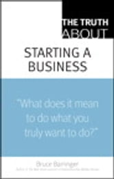 The Truth About Starting a Business ebook by Bruce Barringer