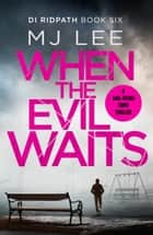 When the Evil Waits ebook by M J Lee