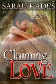 Claiming Love - Second Edition ebook by Sarah Kades