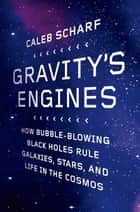 Gravity's Engines ebook by Caleb A. Scharf