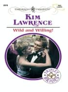 Wild and Willing! ebook by Kim Lawrence