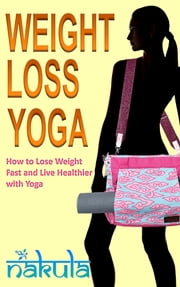 Weight Loss Yoga: How to Lose Weight Fast and Live Healthier with Yoga ebook by Steve Ryan