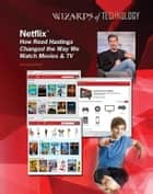 Netflix® - How Reed Hastings Changed the Way We Watch Movies & TV ebook by Aurelia Jackson