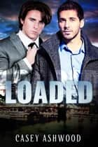 Loaded - Loaded, #1 ebook by Casey Ashwood