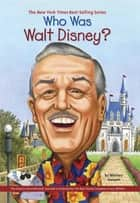 Who Was Walt Disney? ebook by Whitney Stewart, Nancy Harrison