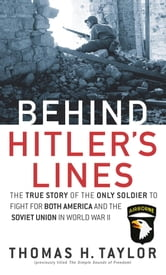 Behind Hitler's Lines - The True Story of the Only Soldier to Fight for both America and the Soviet Union in World War II ebook by Thomas H. Taylor