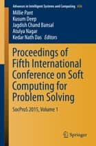 Proceedings of Fifth International Conference on Soft Computing for Problem Solving - SocProS 2015, Volume 1 ebook by Millie Pant, Kusum Deep, Jagdish Chand Bansal,...