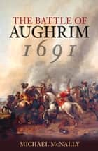 Battle of Aughrim 1691 ebook by Michael McNally