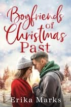 Boyfriends of Christmas Past ebook by Erika Marks
