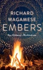 Embers - One Ojibway's Meditations ebook by Richard Wagamese