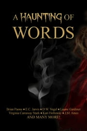 A Haunting of Words - 30 Short Stories ebook by Brian Paone, DW Vogel, Virginia Carraway Stark,...