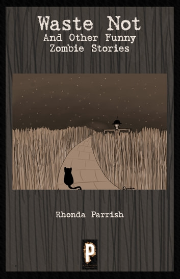 Waste Not (And Other Funny Zombie Stories) ebook by Rhonda Parrish
