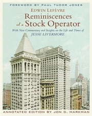 Reminiscences of a Stock Operator - With New Commentary and Insights on the Life and Times of Jesse Livermore ebook by Jon D. Markman,Paul Tudor Jones,Edwin Lefèvre