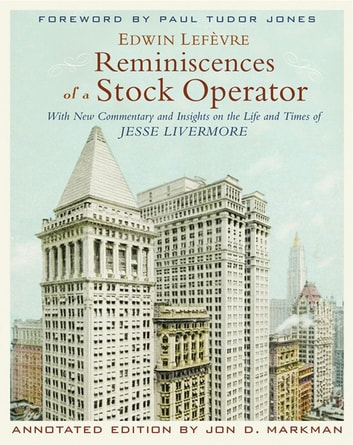 Reminiscences of a Stock Operator - With New Commentary and Insights on the Life and Times of Jesse Livermore ebook by Jon D. Markman,Edwin Lefèvre