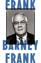 Frank - A Life in Politics from the Great Society to Same-Sex Marriage ebook by Barney Frank
