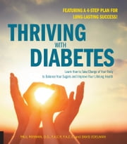 Thriving with Diabetes - Learn How to Take Charge of Your Body to Balance Your Sugars and Improve Your Lifelong Health - Featuring a 4-Step Plan for Long-Lasting Success! ebook by Paul M. Rosman,David Edelman