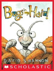 Bugs in My Hair! ebook by David Shannon,David Shannon