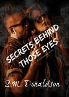 Secrets Behind Those Eyes - Secrets of Savannah, #1 ebook by SM Donaldson