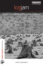 Logjam - Deforestation and the Crisis of Global Governance ebook by David Humphreys