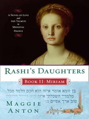 Rashi's Daughters, Book II: Miriam - A Novel of Love and the Talmud in Medieval France ebook by Maggie Anton
