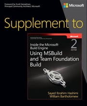 Supplement to Inside the Microsoft Build Engine - Using MSBuild and Team Foundation Build ebook by Sayed Hashimi,William Bartholomew