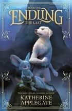 Endling: Book One: The Last ebook by Katherine Applegate