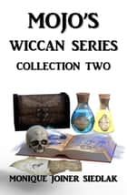 Wiccan Series Collection Two ebook by Monique Joiner Siedlak