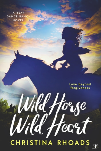 Wild Horse, Wild Heart - A Bear Dance Ranch Series Novel ebook by Christina Rhoads