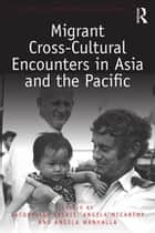 Migrant Cross-Cultural Encounters in Asia and the Pacific ebook by Jacqueline Leckie, Angela McCarthy, Angela Wanhalla