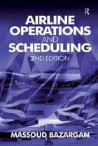 Airline Operations and Scheduling ebook by Massoud Bazargan